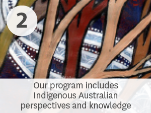 Our program includes Indigenous Australian perspectives and knowledge.