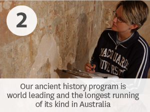 Our ancient history program is world leading and the longest running of its kind in Australia.
