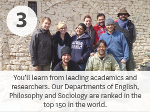 Our Departments of English, Philosophy and Sociology are ranked in the top 150 in the world, giving you access to leading academics and researchers