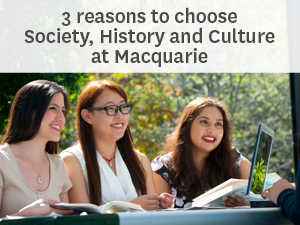 3 reasons to choose society, history and culture at Macquarie